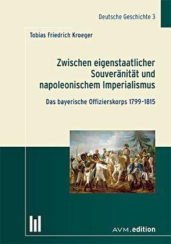 Zwischen eigenstaatlicher Souveränität und napoleonischem Imperialismus von Kroeger,  Tobias Friedrich