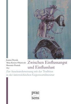 """Zwischen """"Einflussangst"""" und """"Einflusslust"""" von Drynda,  Joanna, Krauze-Olejniczak,  Alicja, Piontek,  Sławomir"""