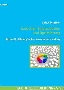 Zwischen Emanzipation und Optimierung von Gerdiken,  Ulrike