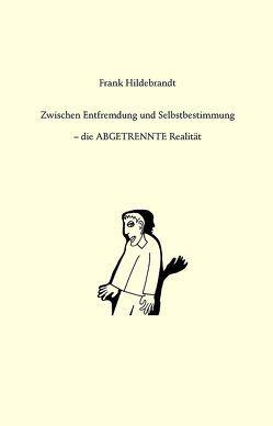Zwischen Entfremdung und Selbstbestimmung von Hildebrandt,  Frank, Touma,  Michael