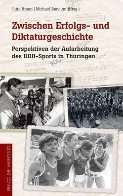 Zwischen Erfolgs- und Diktaturgeschichte von Barsuhn,  Michael, Braun,  Jutta