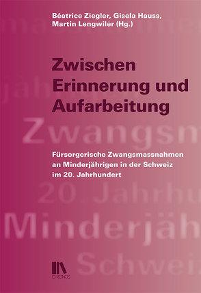 Zwischen Erinnerung und Aufarbeitung von Hauss,  Gisela, Lengwiler,  Martin, Ziegler,  Béatrice