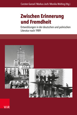 Zwischen Erinnerung und Fremdheit von Gansel,  Carsten, Joch,  Markus, Wolting,  Monika