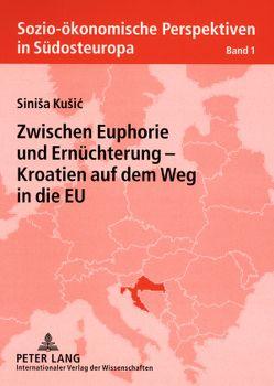 Zwischen Euphorie und Ernüchterung – Kroatien auf dem Weg in die EU von Kusic,  Sinisa