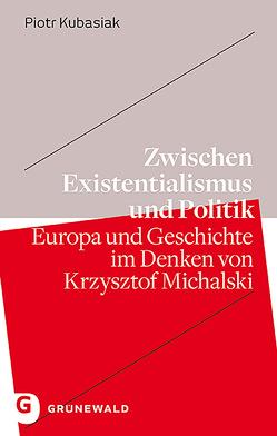 Zwischen Existentialismus und Politik von Kubasiak,  Piotr
