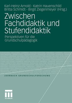 Zwischen Fachdidaktik und Stufendidaktik von Arnold,  Karl-Heinz, Hauenschild,  Katrin, Schmidt,  Britta, Ziegenmeyer,  Birgit