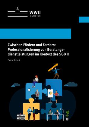 Zwischen Fördern und Fordern: Professionalisierung von Beratungsdienstleistungen im Kontext des SGB II von Rickert,  Pascal
