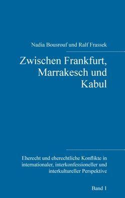 Zwischen Frankfurt, Marrakesch und Kabul von Bousrouf,  Nadia, Frassek,  Ralf