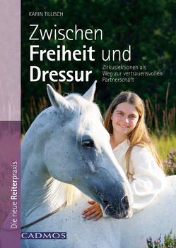 Zwischen Freiheit und Dressur von Tillisch,  Karin