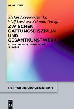 Zwischen Gattungsdisziplin und Gesamtkunstwerk von Keppler-Tasaki,  Stefan, Schmidt,  Wolf Gerhard
