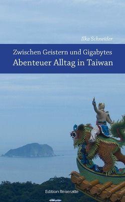 Zwischen Geistern und Gigabytes – Abenteuer Alltag in Taiwan von Schneider,  Ilka