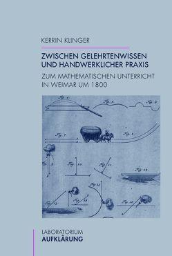 Zwischen Gelehrtenwissen und handwerklicher Praxis von Klinger,  Kerrin