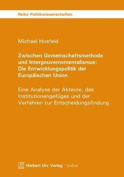 Zwischen Gemeinschaftsmethode und Intergouvernementalismus: Die Entwicklungspolitik der Europäischen Union von Hoefeld,  Michael