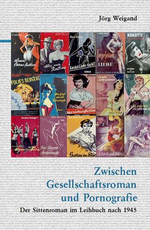 Zwischen Gesellschaftsroman und Pornografie von Schorm,  Rainer, Weigand,  Jörg