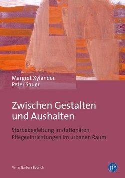 Zwischen Gestalten und Aushalten von Sauer,  Peter, Xyländer,  Margret