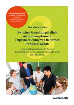Zwischen Gestaltungsfreiheit und Isomorphismus: Implementierung von Reformen im System Schule von Schäfer,  Lisa Maria