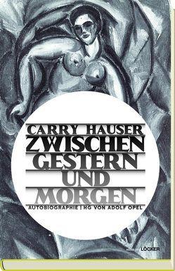 Zwischen gestern und Morgen von Hauser,  Carry, Opel,  Adolf