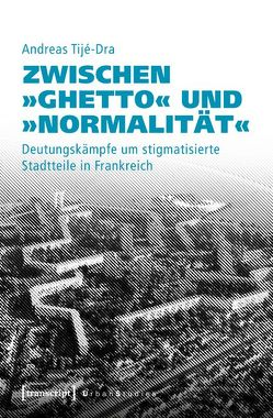 Zwischen »Ghetto« und »Normalität« von Tijé-Dra,  Andreas