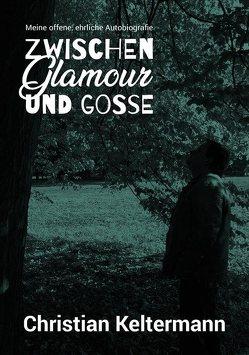 Zwischen Glamour und Gosse von Keltermann,  Christian