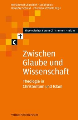 Zwischen Glaube und Wissenschaft von Begic,  Esnaf, Gharaibeh,  Mohammad, Schmid,  Hansjörg, Ströbele,  Christian