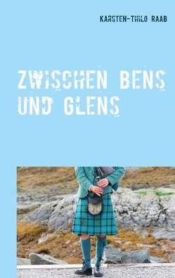 Zwischen Glens und Bens von Raab,  Karsten-Thilo