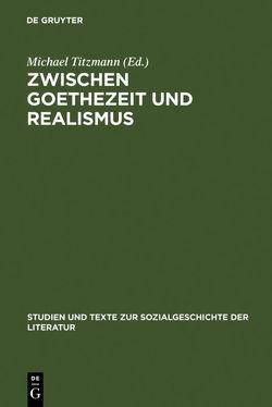 Zwischen Goethezeit und Realismus von Titzmann,  Michael
