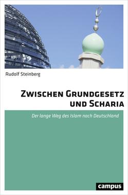Zwischen Grundgesetz und Scharia von Steinberg,  Rudolf