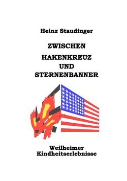 Zwischen Hakenkreuz und Sternenbanner von Staudinger,  Heinz