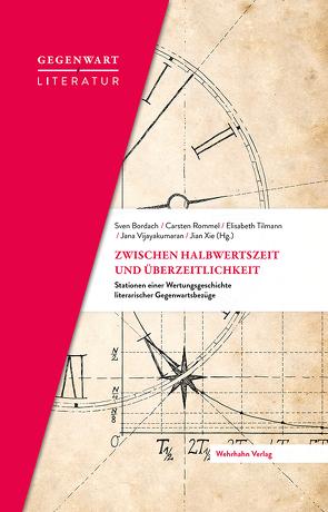 Zwischen Halbwertzeit und Überzeitlichkeit von Bordach,  Sven, Rommel,  Carsten, Tilmann,  Elisabeth, Vijayakumaran,  Jana, Xie,  Jian