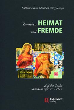 Zwischen Heimat und Fremde von Karl,  Katharina, Uhrig,  Christian