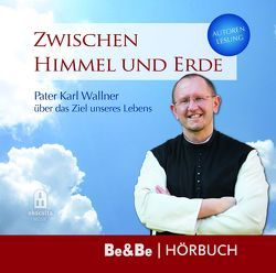 Zwischen Himmel und Erde von Wallner,  Pater Karl