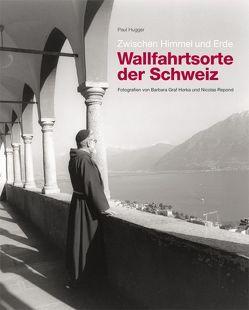 Zwischen Himmel und Erde – Wallfahrtsorte der Schweiz von Graf Horka,  Barbara, Hugger,  Paul, Repond,  Nicolas