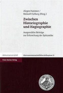 Zwischen Historiographie und Hagiographie von Dummer,  Jürgen, Vielberg,  Meinolf