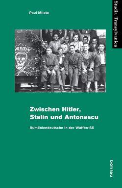Zwischen Hitler, Stalin und Antonescu von Milata,  Paul