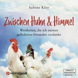 Zwischen Huhn und Himmel – Hörbuch von Boos,  Lisa, Kley,  Sabine