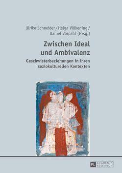 Zwischen Ideal und Ambivalenz von Schneider,  Ulrike, Völkening,  Helga, Vorpahl,  Daniel