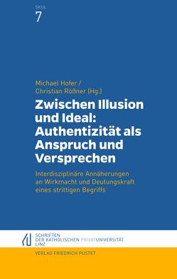 Zwischen Illusion und Ideal: Authentizität als Anspruch und Versprechen von Hofer,  Michael, Rößner,  Christian