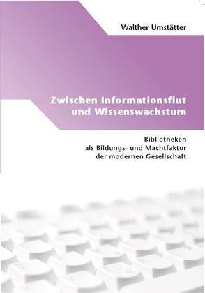 Zwischen Informationsflut und Wissenswachstum von Umstätter,  Walther