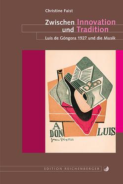 Zwischen Innovation und Tradition. Luis de Góngora 1927 und die Musik von Faist,  Christine