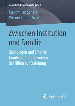 Zwischen Institution und Familie von Schäfer,  Maximilian, Thole,  Werner