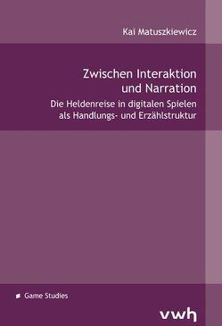 Zwischen Interaktion und Narration von Matuszkiewicz,  Kai
