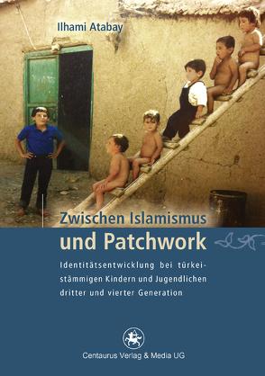 Zwischen Islamismus und Patchwork von Atabay,  Ilhami