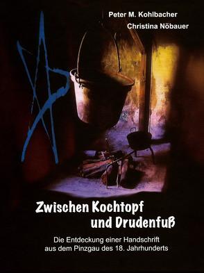 Zwischen Kochtopf und Drudenfuß von Kohlbacher,  Peter M., Nöbauer,  Christina