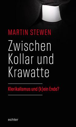 Zwischen Kollar und Krawatte von Stewen,  Martin