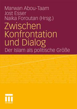 Zwischen Konfrontation und Dialog von Abou-Taam,  Marwan, Esser,  Jost, Foroutan,  Naika