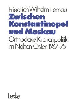 Zwischen Konstantinopel und Moskau von Fernau,  Friedrich-Wilhelm