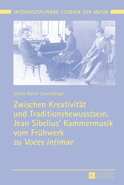 Zwischen Kreativität und Traditionsbewusstsein. Jean Sibelius' Kammermusik vom Frühwerk zu «Voces intimae» von Lünenbürger,  Jorma Daniel