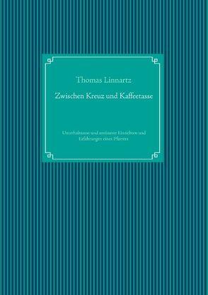 Zwischen Kreuz und Kaffeetasse von Linnartz,  Thomas