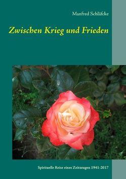 Zwischen Krieg und Frieden von Schläfcke,  Manfred
