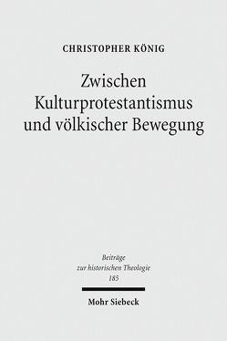 Zwischen Kulturprotestantismus und völkischer Bewegung von König,  Christopher